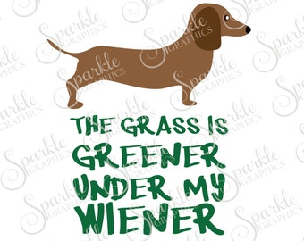 The Grass Is Greener Under My Wiener Cut File Dachshund SVG Dog SVG  Clipart Svg Dxf Eps Png Silhouette Cricut Cut File Commercial Use SVG