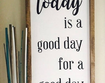 Today Is A Good Day | Custom Homemade Sign