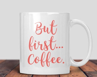 But First Coffee Mug, First Coffee, Coffee Mug, Cute Mug, Cute Coffee, Valentines Gift, Gift For Him, Gift For Her, Birthday Gift, Vday Gift
