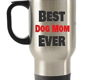 Best Dog Mom Ever, Gifts for Dog Mom , Dog Mom Gifts, Mom Travel mug, Dog Mom Travel mug, Stainless Steel Mug