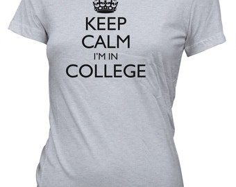 Keep Calm I'm In College T-Shirt for Juniors