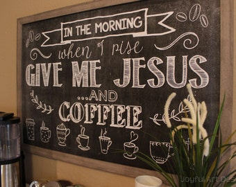 In the Morning When I Rise Give Me Jesus and Coffee PRINTABLE Chalkboard sign. Chalkboard coffee sign. Coffee Decor Wall Art. DIGITAL file.