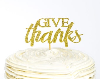 Give Thanks Cake Topper, Thanksgiving Cake Topper, Thanksgiving Topper, Thanksgiving Decor, Cake Topper, Glitter Cake Topper, Thanksgiving