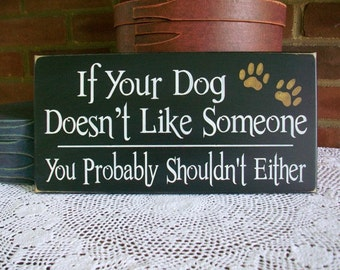 Dog Sign  If your Dog doesn't like Someone Funny Pet Plaque Wood Wall Decor Dog Lover