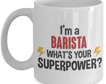 Gift for Barista. I'm a Barista. What's Your Superpower. Funny Barista Mug. 11oz 15oz Coffee Mug.