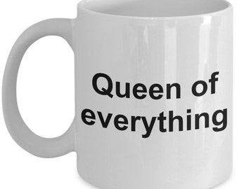 Queen Of Everything Mug- Gift For Her- gift for mom- funny coffee cup