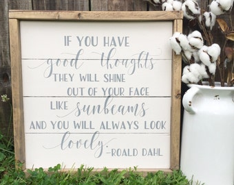 Roald Dahl Quote Wood Sign - Good Thoughts - You Will Always Look Lovely - Shiplap - Farmhouse Style