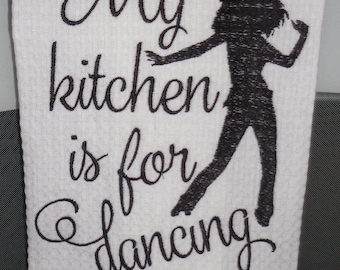 My Kitchen is for Dancing - Tea Towels - Dish Towel - Dish Rag - Home Decor - Choice of Colors