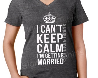 I Can't Keep Calm, I'm Getting Married Bride Shirt Gray V-neck, Bride Vneck, Wedding shirt, Bridal shirt, Bride Vneck, wedding