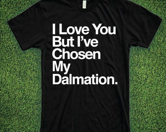 I Love You But I've Chosen My Dalmation Shirt