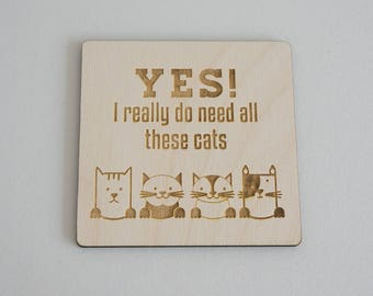 """Funny cat lovers hanging sign. """"Yes I really do need all these cats"""" Laser engraved wooden wall room door sign plaque. L133 Pet gifts"""
