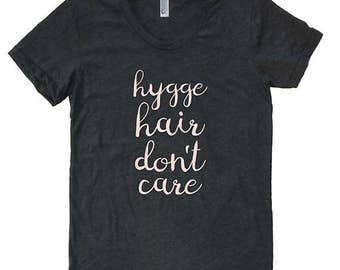 Womens Hygge Shirt - Hygge Hair Don't Care - Womens Tri Blend / Poly Blend Tee - Scandi Danish Simple Cozy T Shirt For Her - Gift Friendly