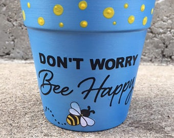 Hand Painted Terra Cotta Flower Pot - Don't Worry Bee Happy Clay Pot