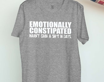 Emotionally Constipated Funny Sarcastic Mean Offensive Tshirts Tumblr Tshirt #ootd