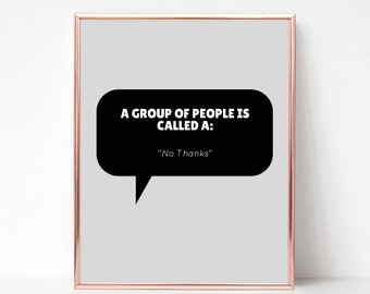 """A Group of People Is Called a """"No Thanks"""" - Digital Download - Digital Print - Introvert Life - Introverts Unite - Poster"""