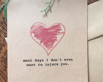 """Funny valentine / valentines card: """"most days I don't even want to injure you."""""""