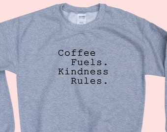 Coffee Fuels. Kindness Rules. -  Crewneck Sweatshirt