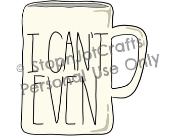 I Cant Even Mug Clip Art Digital Art Illustration Die Cut