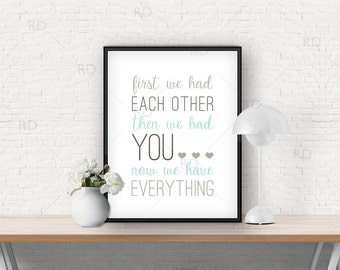First we had each other, then we had you, now we have everything - PRINTABLE wall art / Nursery wall art / Nursery print / 4 color options!