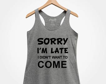 Sorry I'm Late I Didn't Want To Come , Women's Racerback Tank Top, Eco-Friendly Ink, Women Graphic Tee, Funny Top, Gift For Women, Wife