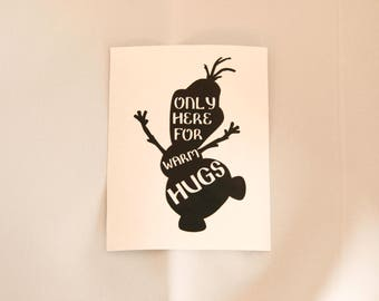 Only here for the warm hugs- Olaf