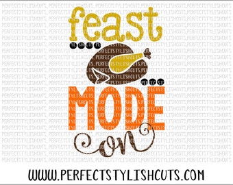 Feast Mode On SVG, DXF, EPS, png Files for Cameo and Cricut - Thanksgiving Svg, Fall Svg, Turkey Svg, Thanks Svg, Autumn Svg, October Svg