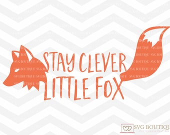 Stay Clever Little Fox SVG File, Stay Clever File, Wolf svg, Wild Boy SVG, Cutting File, PNG, Cricut, Silhouette, Cut File, Fox Baby Boy svg