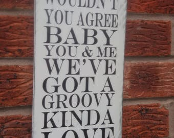 shabby chic wouldn't you agree baby you & me got a groovy kind of love wooden sign plaque