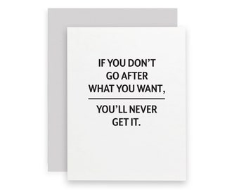 Go After What You Want Card- Greeting Card- Graduation Card-New Job Card-Motivational Card-Typography
