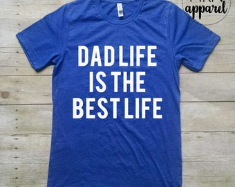 Dad Life is the Best Life Tshirt, Shirt for Dad, Fathers Day