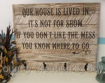 Our House is lived in it's not for show if you don't like the mess you know where to go, farmhouse, wood sign, coat hanger, wall hanger