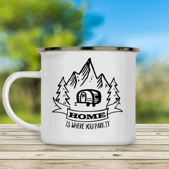 Camp Cup Home Is Where You Park It - Enamel Camp Mug - Dishwasher Safe