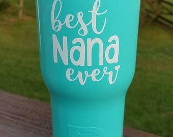 Best Nana Ever tumbler / Nana gift / Grandmother gift / RTIC Tumbler 20 oz, 30 oz