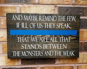 And Maybe Remind the Few If Ill of Us They Speak That We Are All That Stands Between the Monsters and the Weak. Thin Blue Line. Police