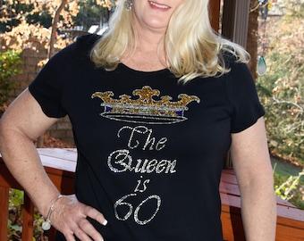 Birthday shirt! The Queen is 60!  Fun rhinestone glitter bling shirt,  all sizes XS, S, M, L, XL, XXL, 1X, 2X, 3X, 4X, 5X