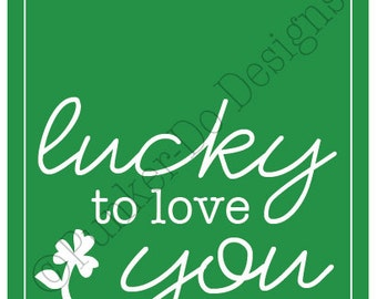 "INSTANT DOWNLOAD Lucky to Love You Printable Sign in ""clover"" - St. Patrick's Day PDF"