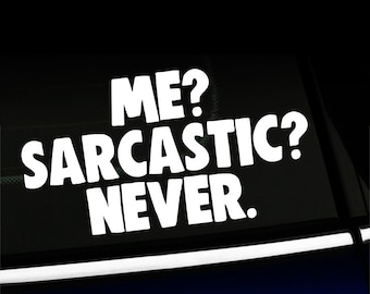 Me? Sarcastic? Never. Funny Decal - Choose your color!