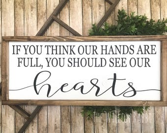 If you Think our Hands are Full you Should see our Hearts   Farmhouse Decor   Family Sign   Gallery Wall   Full Hands   Full Heart Sign
