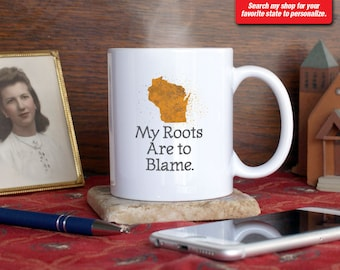 Wisconsin WI Coffee Mug Cup My Roots Are To Blame Run Deep Funny Gift Present Custom Color Madison, Milwaukee, Green Bay Appleton Eau Claire