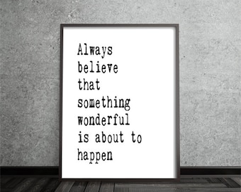 always believe that something wonderful is about to happen, inspirational art, quote art print, print, motivational, typography print