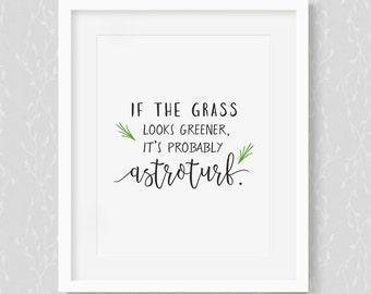 Astroturf - Art Print, Typography Art Print, Motivational Print, Funny Print, Matte Print, Grass Looks Greener, Grass Is Greener, Astroturf