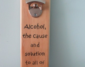 Alcohol, The Cause and Solution To  Life's Problems Wall Mounted Wooden Magnetic Opener  magnetic cap catcher bottle cap catching opener