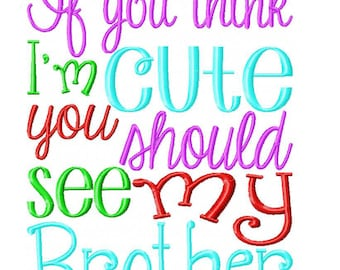 If you think I'm cute you should see my brother Embroidery Design INSTANT DOWNLOAD