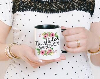Nevertheless Mug - Nevertheless She Persisted Mug - Nevertheless Coffee Mug - Feminist Mug - Womens Rights Mug - Motivational Mug for Her