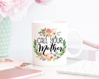 Call Your Mother Mug - Coffee Mug - College Student Gift - Going Away Gift - Gift for Daughter - Long Distance Mug - Moving Away Gift
