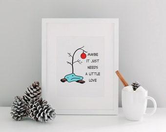 Printable Art, Digital Download, Maybe it just needs a little love, charlie brown christmas tree, printable christmas