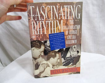 Fascinating Rhythm, The Collaboration Of George and Ira Gershwin, Deena Rosenberg, Penguin Books, 1993 Music History Illustrated Book