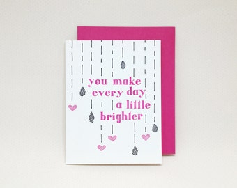 Letterpress Love Card: You Make Every Day a Little Brighter // letterpress love card, thinking of you card, support card, encouragement card