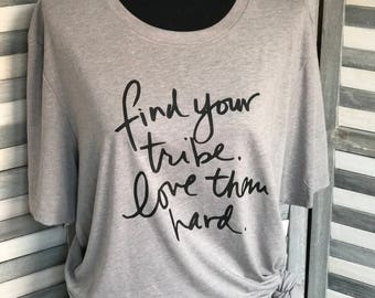 Find Your Tribe. Love Them Hard. Tee