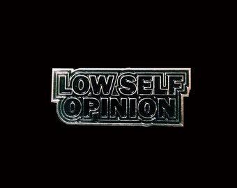 Low Self Opinion - Enamel Pin